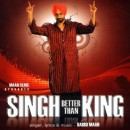 Singh Better Than Ki...